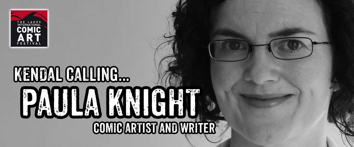 Lakes Festival Focus 2017: An Interview with comics creator and author Paula Knight