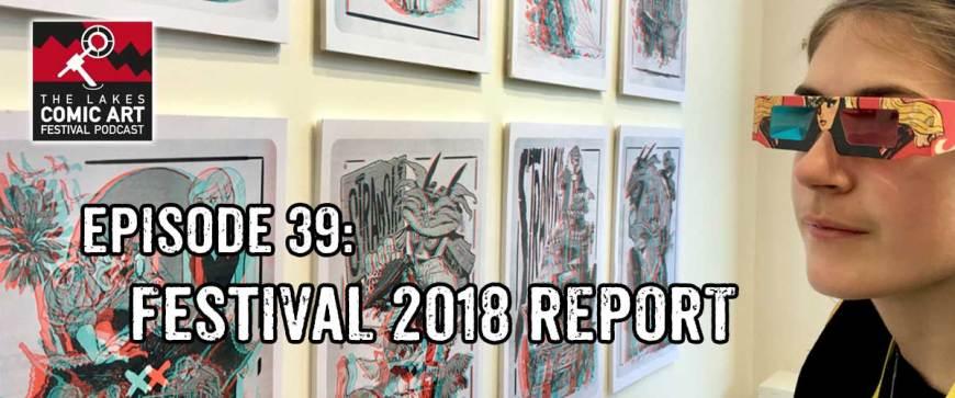Lakes International Comic Art Festival Podcast  Episode 39 - Festival 2018