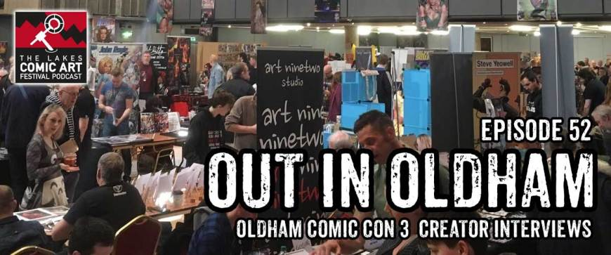 Lakes International Comic Art Festival Podcast Episode 52 - Oldham Comic Con 3