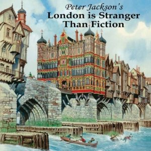 London is Stranger than Fiction by Peter Jackson