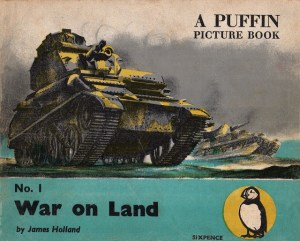 """The very first """"Puffin Picture Book"""", published in 1940. """"War on Land"""" was illustrated by James Holland"""
