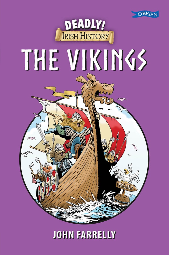 Deadly Irish History - The Vikings by John Farrelly. Cover design by Brendan O'Reilly