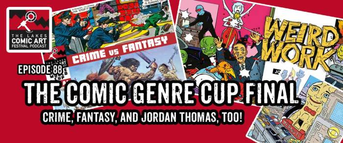 Lakes International Comic Art Festival Podcast Episode 88 - Comics Genre Cup Final with Jordan Thomas