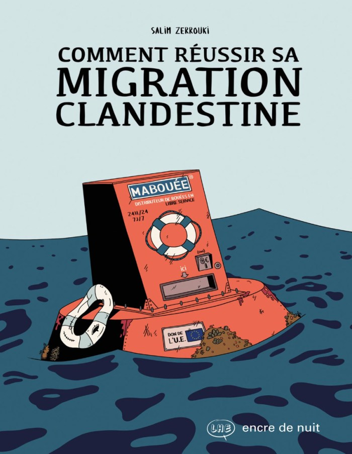 """Comment réussir sa migration clandestine (""""How to succeed in illegal migration""""), is written and illustrated by Salim Zerrouki,"""