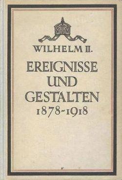 Wilhelm II.: Ereignisse und Gestalten aus den ...