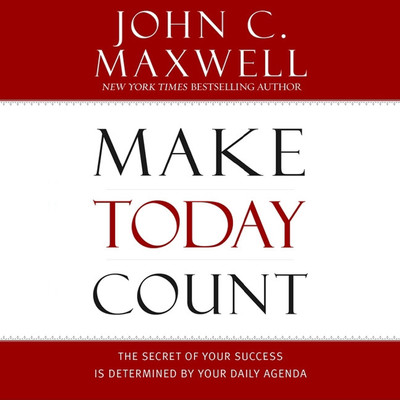 Make Today Count by John Maxwell