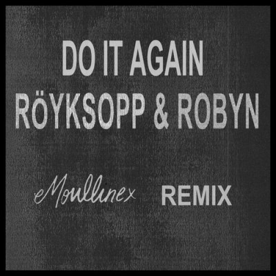 DYLTS Röyksopp & Robyn - Do It Again (Moullinex Remix)