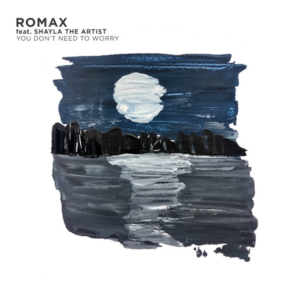 Premiere: Romax feat. Shayla The Artist – You Don't Need to Worry