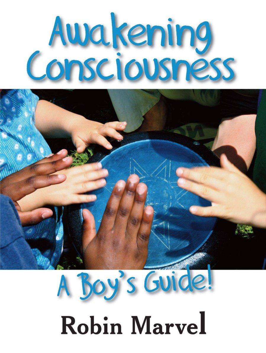 Awakening Consciousness: A Boy's Guide