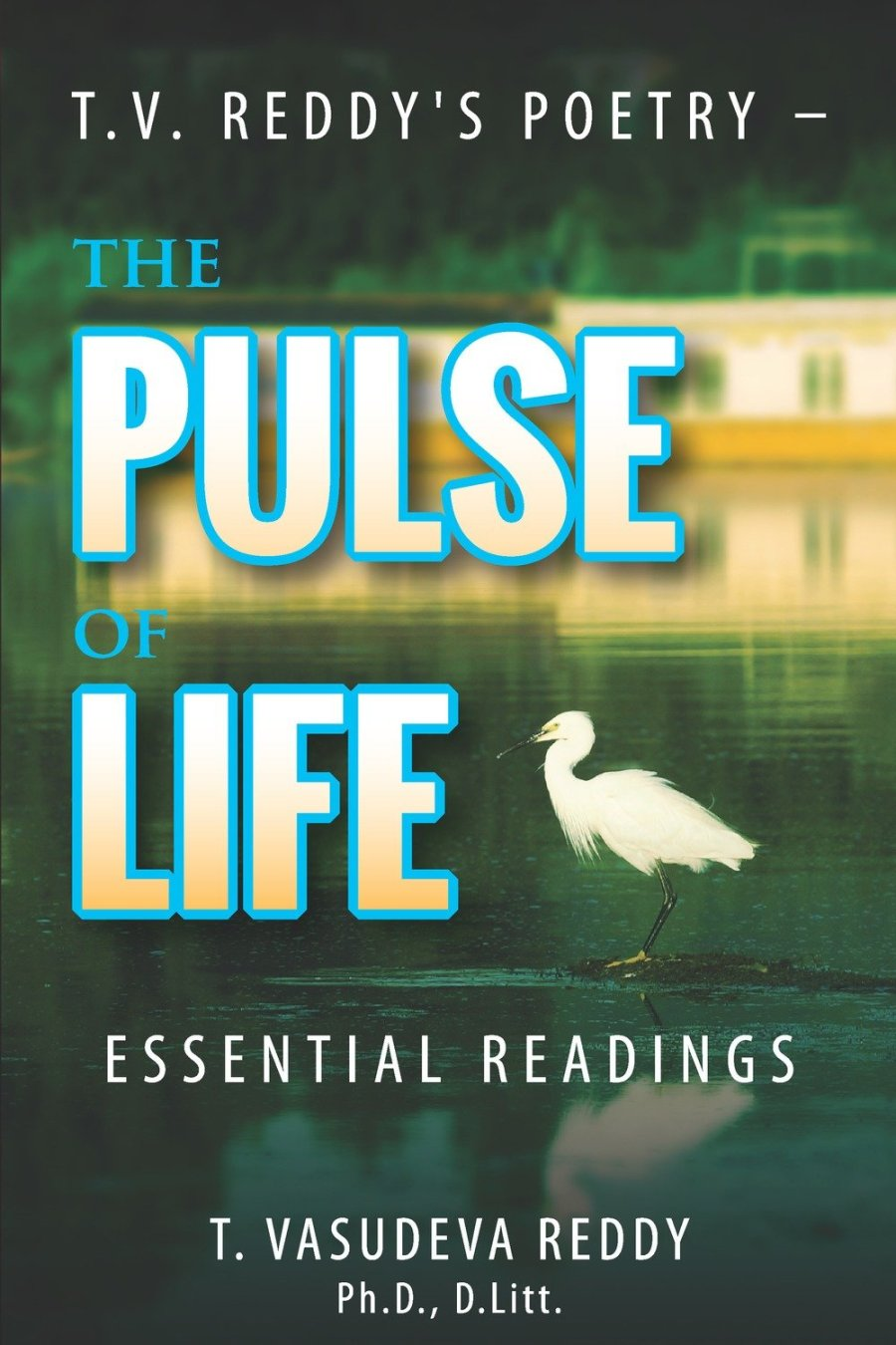 T.V. Reddy's Poetry - The Pulse of Life: Essential Readings