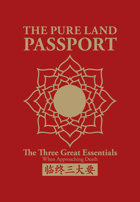 The Pure Land Passport : The Three Great Essentials When Approaching Death (临终三大要)