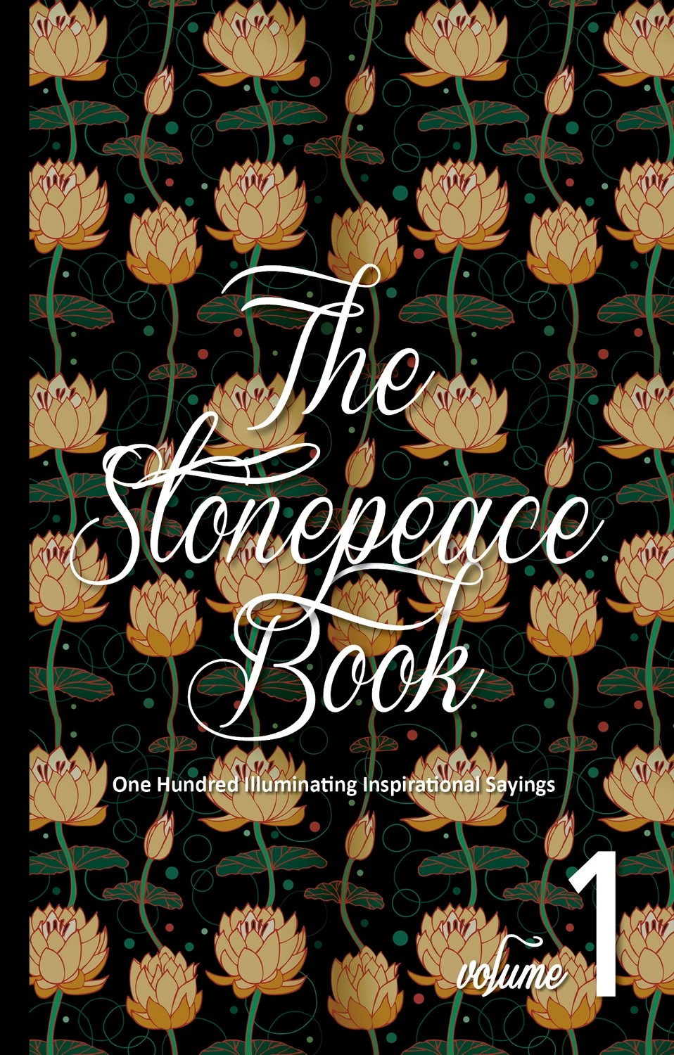 The Stonepeace Book Volume 1 : One Hundred Illuminating Inspirational Sayings