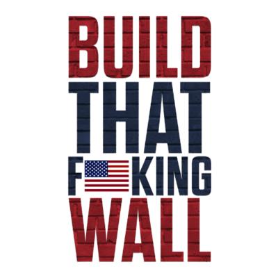 T-Shirt - Build That F*cking Wall