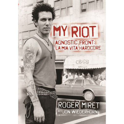 Roger Miret - My Riot: Agnostic Front, la mia vita hardcore