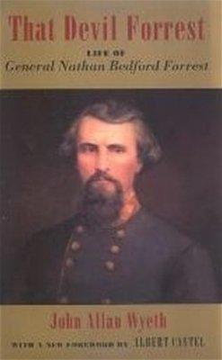 That Devil Forrest: Life of General Nathan Bedford Forrest