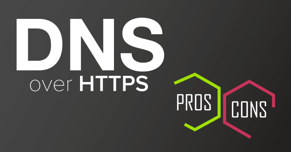 Pros and Cons of DNS Over HTTPS