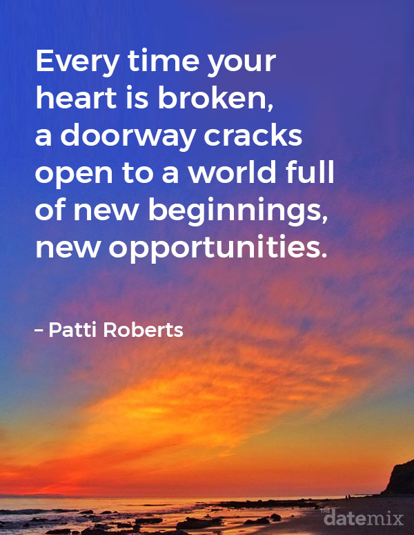 Broken Heart Quotes: Every time your heart is broken, a doorway cracks open to a world full of new beginnings, new opportunities. – Patti Roberts