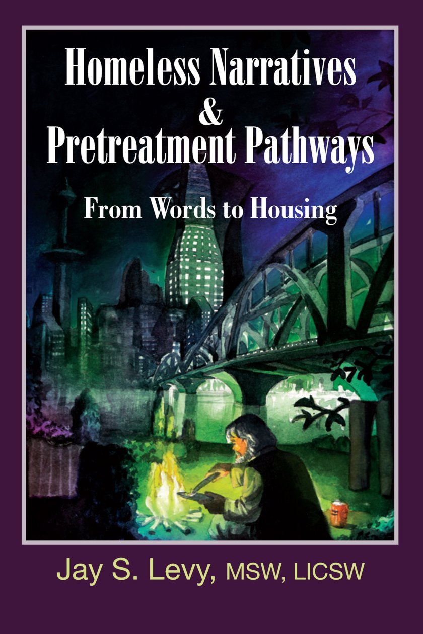 Homeless Narratives & Pretreatment Pathways: From Words to Housing 978-1-61599-026-9
