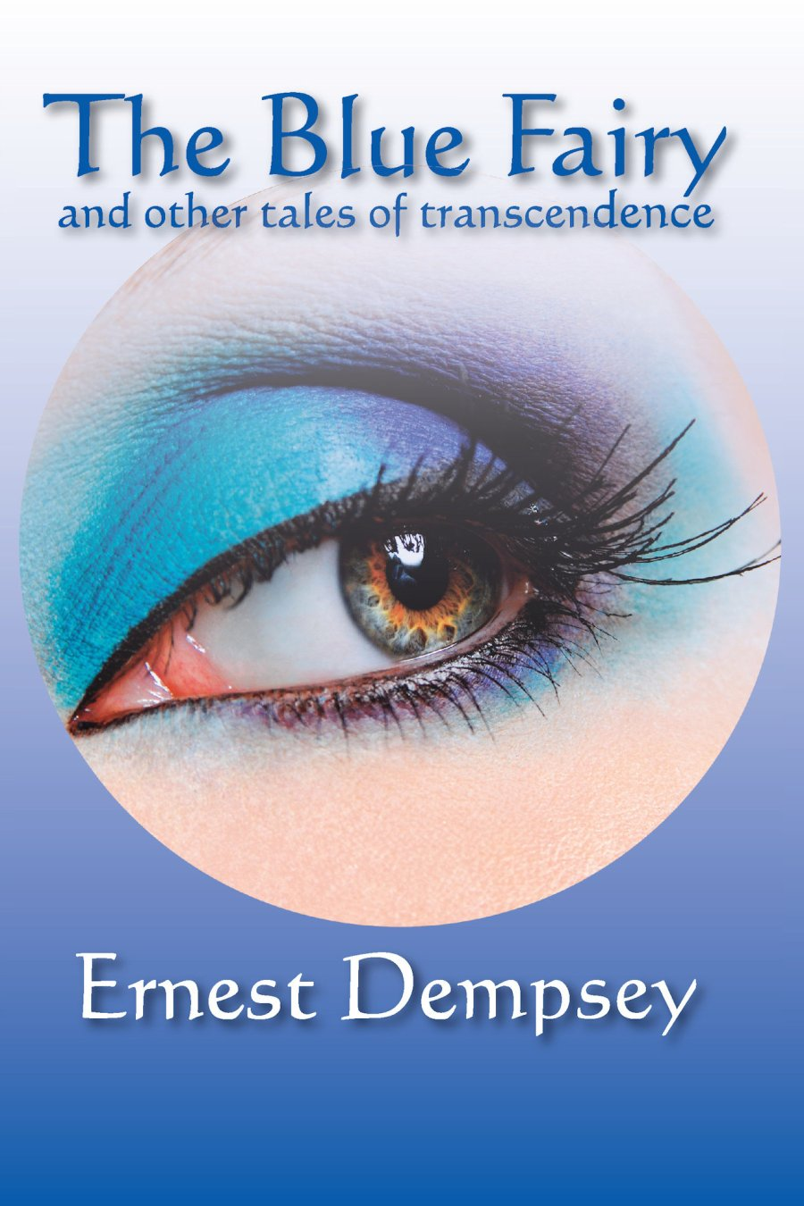 The Blue Fairy: and other Tales of Transcendence 978-1-932690-92-7