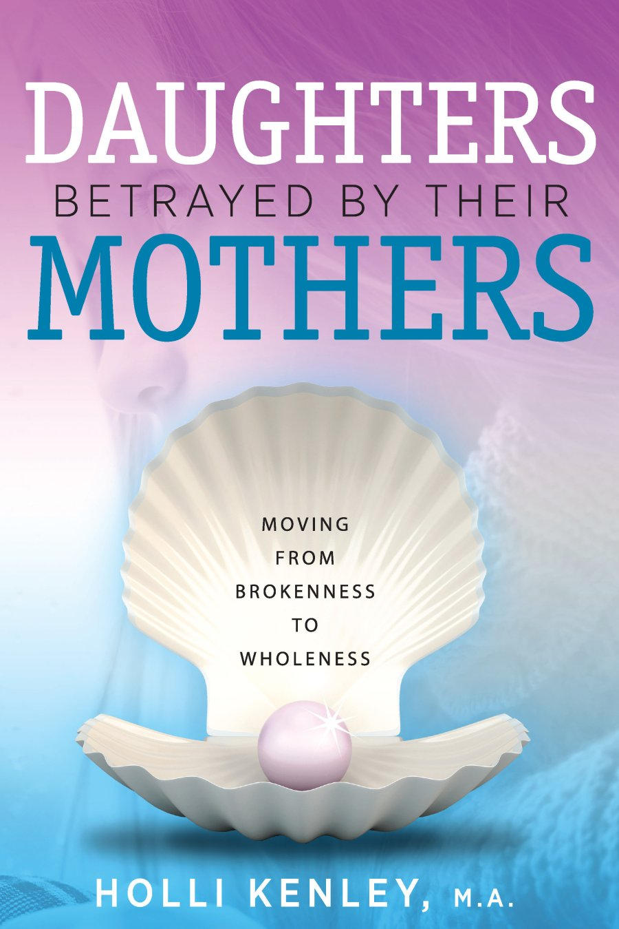 Daughters Betrayed by Their Mothers 978-1-61599-347-5