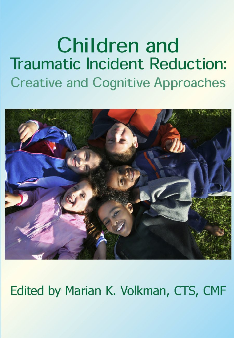 Children and Traumatic Incident Reduction: Creative and Cognitive Approaches 978-1-932690-30-9