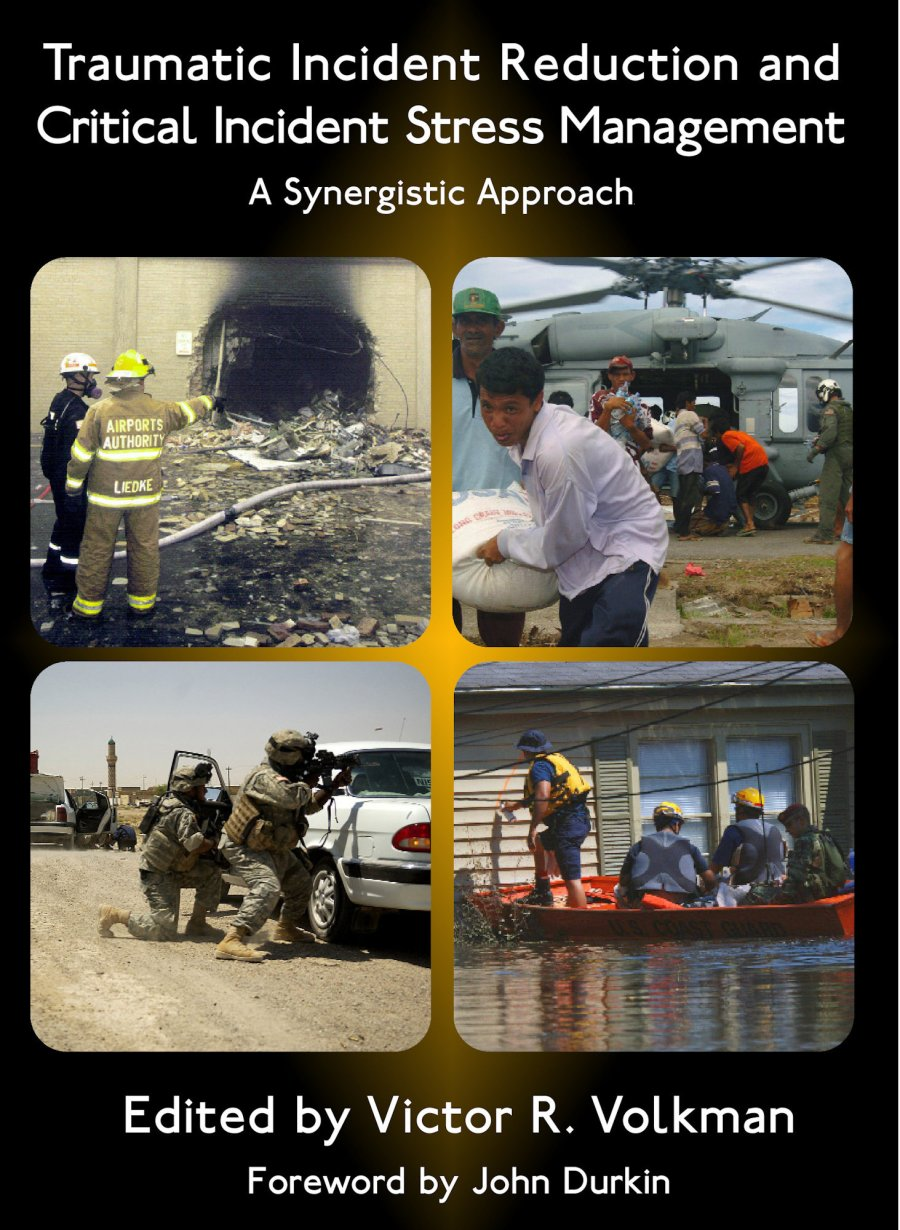 Traumatic Incident Reduction and Critical Incident Stress Management: A Synergistic Approach 978-1-932690-29-3