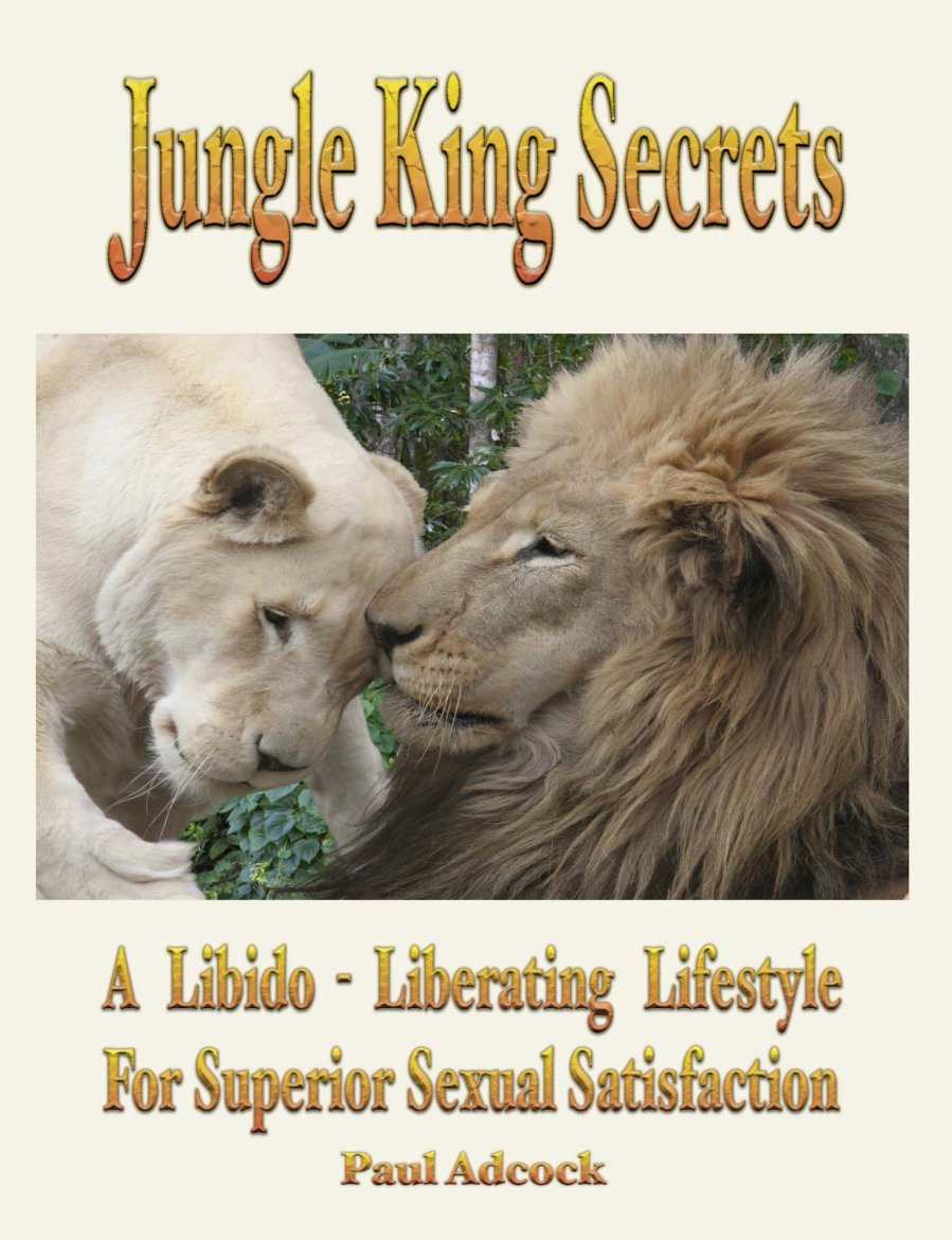 Jungle King Secrets: A Libido-Liberating Lifestyle For Superior Sexual Satisfaction 978-1-932690-49-1