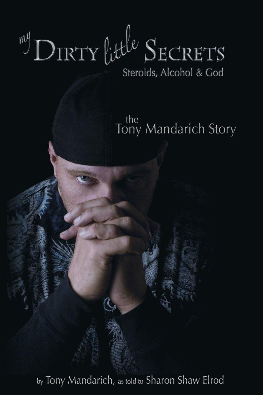 My Dirty Little Secrets - Steroids, Alcohol & Drugs: The Tony Mandarich Story. 978-1-932690-78-1