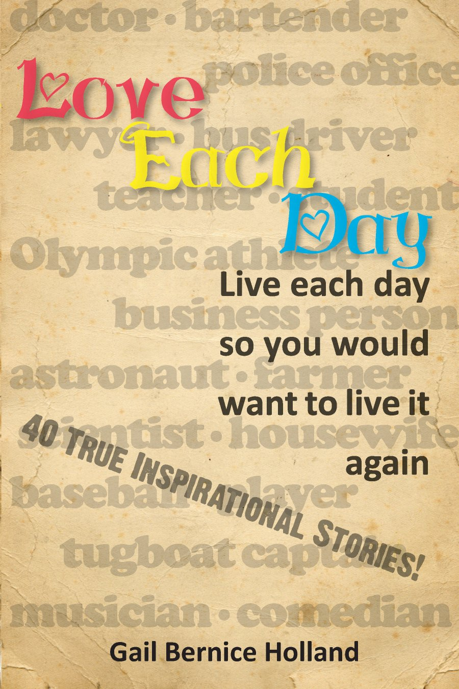 Love Each Day: Live each day so you would want to live it again 978-1-932690-79-8