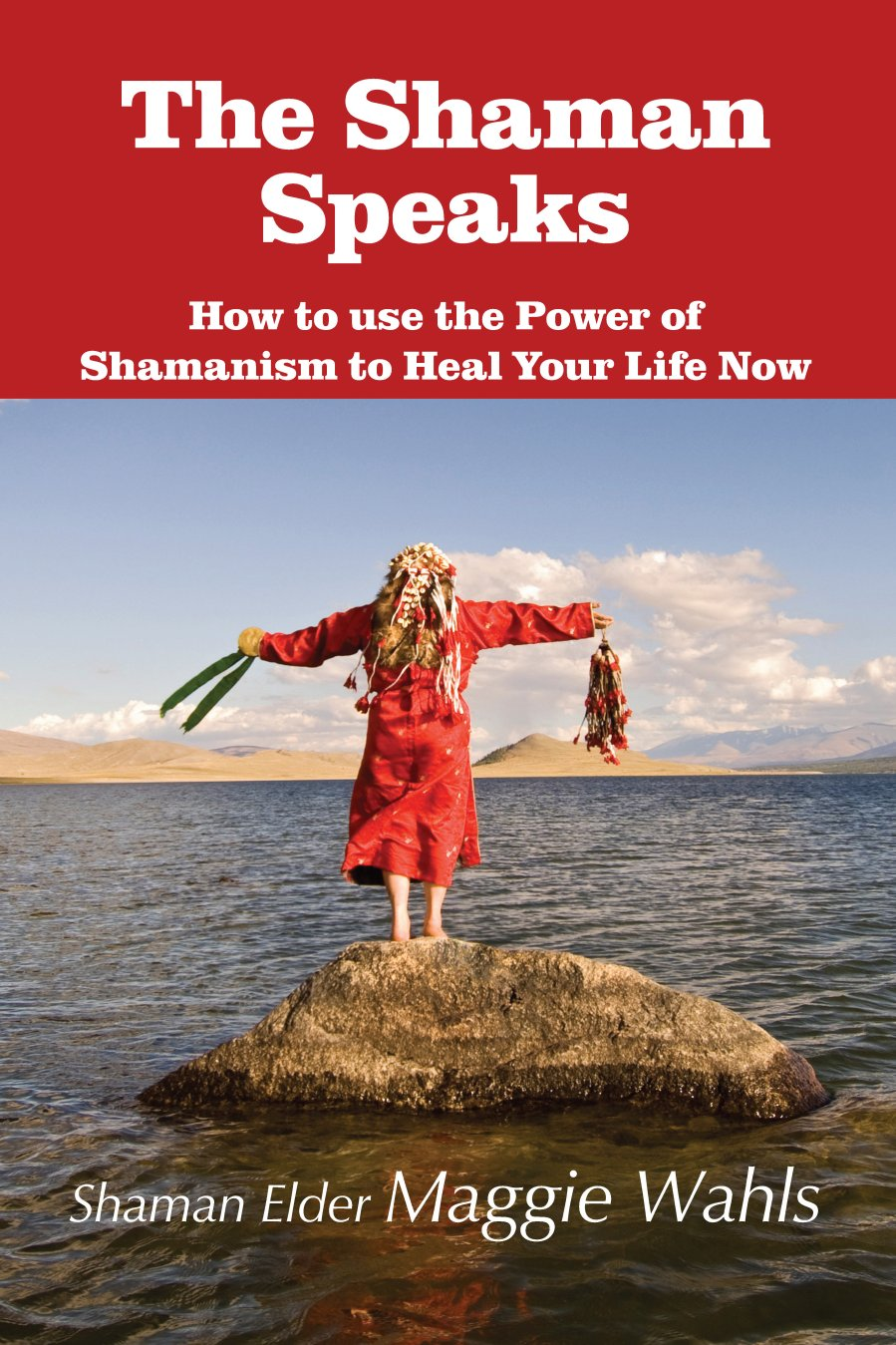 The Shaman Speaks: How to use the Power of Shamanism to Heal Your Life Now 978-1-61599-007-8