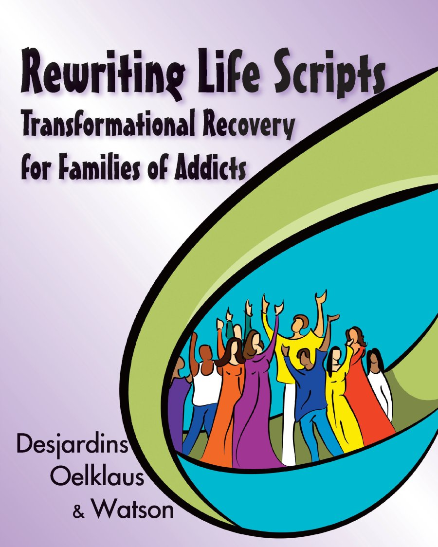 Rewriting Life Scripts: Transformational Recovery for Families of Addicts 978-1-932690-97-2