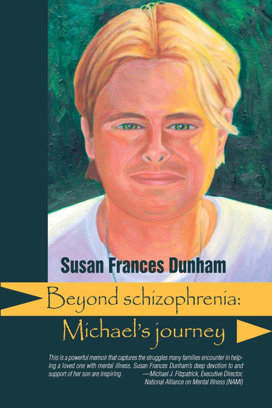 Beyond Schizophrenia: Michael's Journey 978-1-61599-035-1