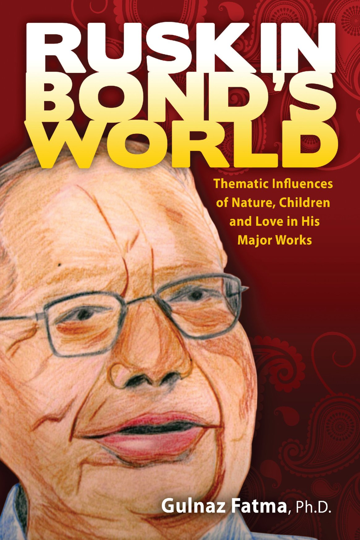 Ruskin Bond's World: Thematic Influences of Nature, Children, and Love in his Major Works 978-1-61599-199-0