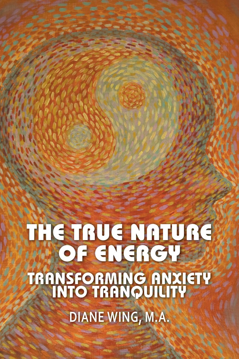 The True Nature of Energy: Transforming Anxiety into Tranquility 978-1-61599-196-9