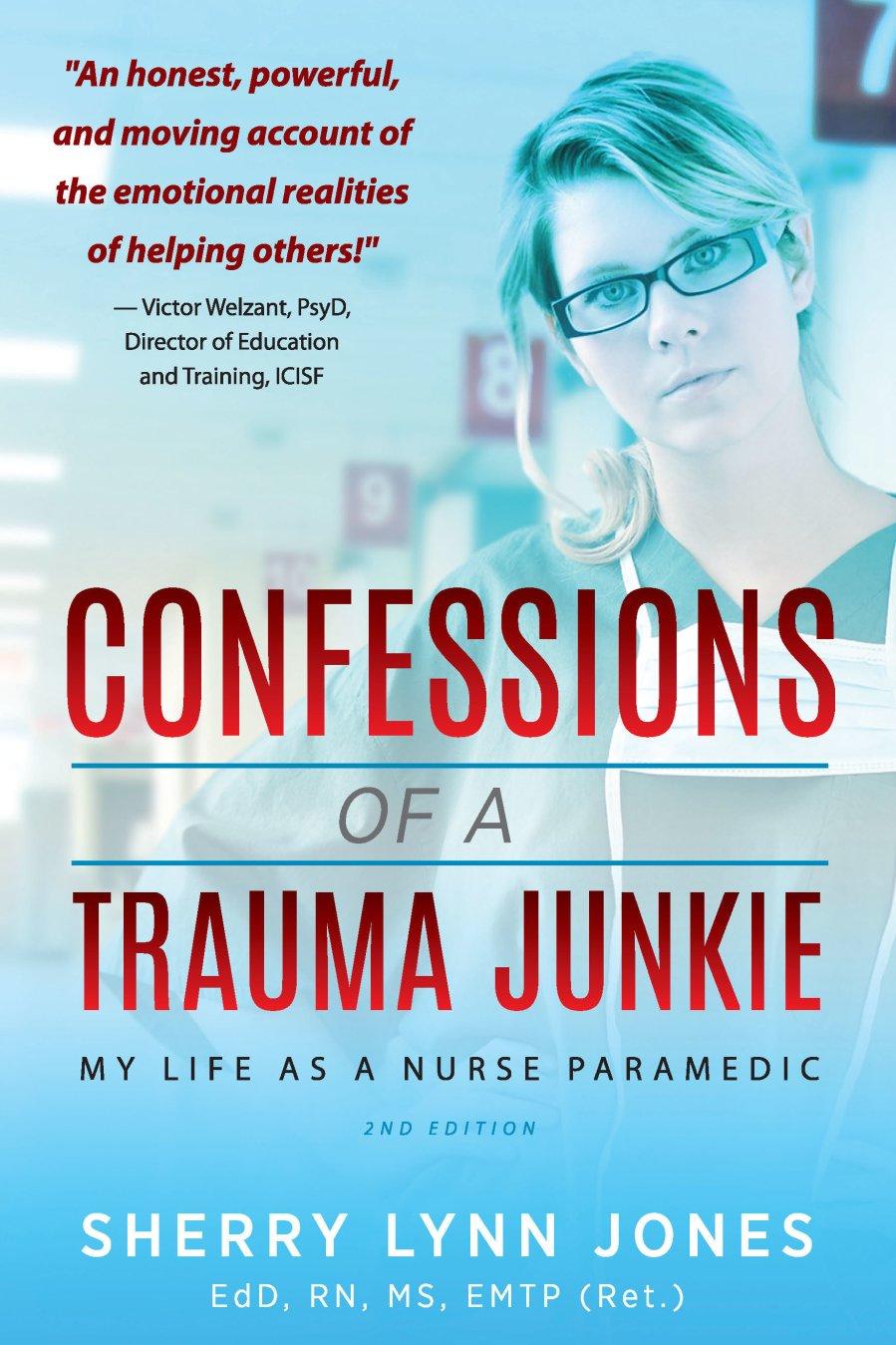 Confessions of a Trauma Junkie: My Life as a Nurse Paramedic 978-1-61599-341-3
