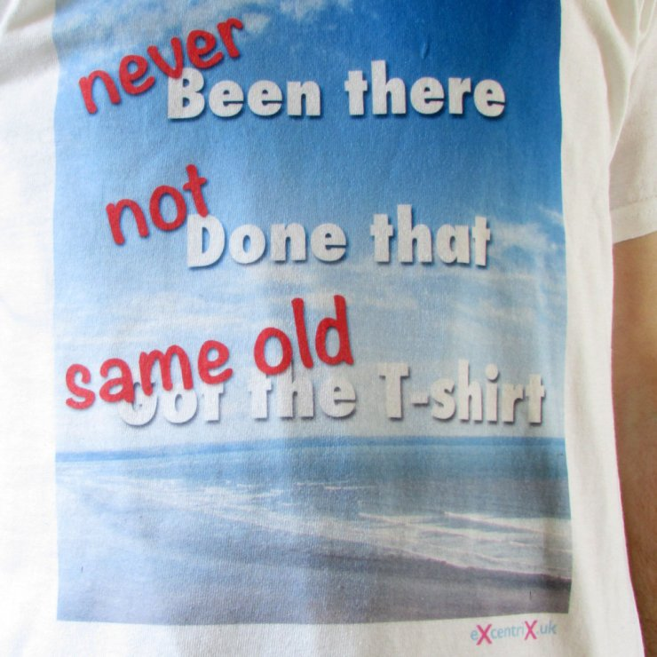 NEVER been there, NOT done that, got the SAME OLD T-shirt XTS00008