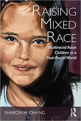 Raising Mixed Race: Multiracial Asian Children In a Post-Racial World (SIGNED!)