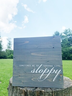 | sometimes we go through life sloppy | wood |