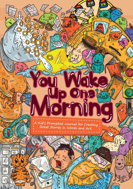 You Wake Up One Morning: A Kid's Prompted Journal for Creating Great Stories in Words and Art. BookYouWake