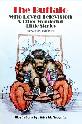 The Buffalo Who Loved Television & Other Wonderful Little Stories by Nancy Hartwell