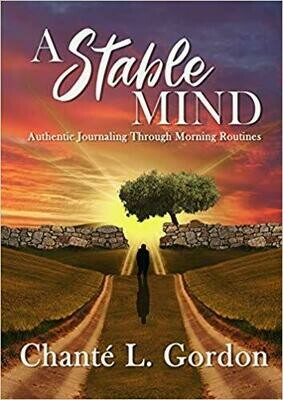 A Stable Mind: Authentic Journaling Through Morning Routines by Chante' Gordon