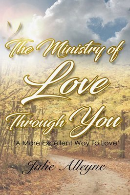 The Ministry of Love Through You by Julie Allyene