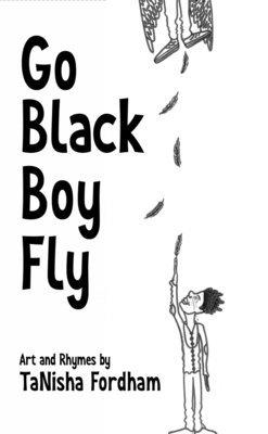 Go Black Boy Fly  by TaNisha Fordham