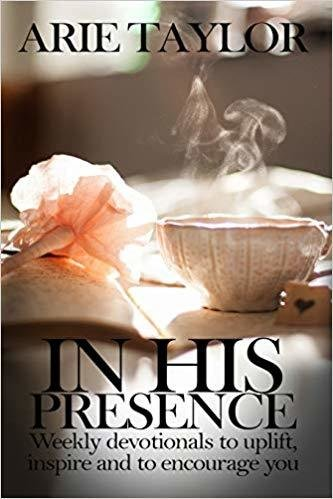 In His Presence: Weekly Devotionals to Uplift, Inspire and to Encourage You by Arie Taylor 978-1642544602