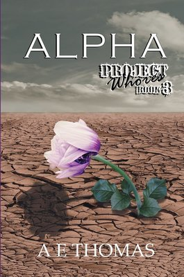 Alpha: Project Whores Book 3 by AE Thomas