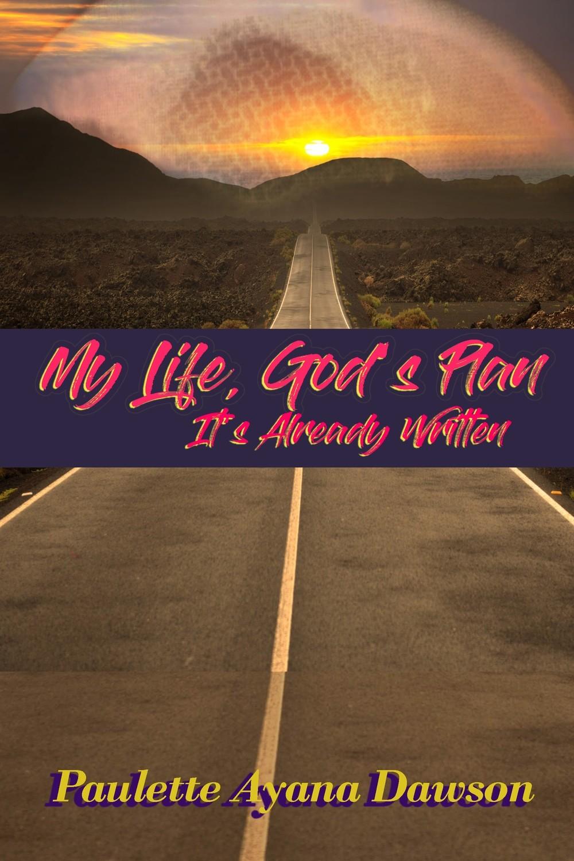 My Life, God's Plan: It's Already Written by Paulette Dawson