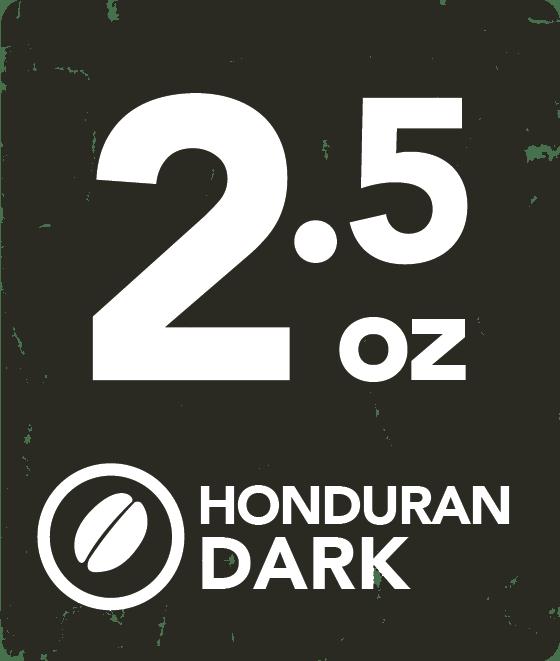 Honduran Dark- 2.5 Ounce Retail Labeling starting at: HONDAR2.5RL