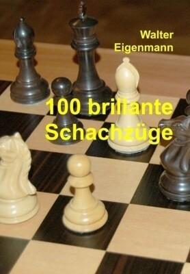 100 brillante Schachzüge - Geniale Kombinationen, verblüffende Strategien