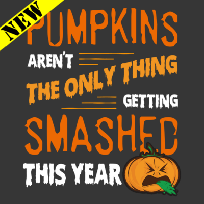 T-Shirt - Pumpkins Aren't the Only Thing Getting Smashed