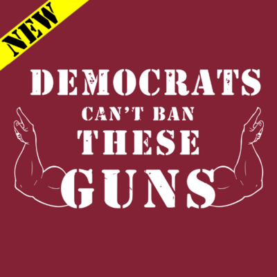 T-Shirt - Democrats Can't Ban These Guns